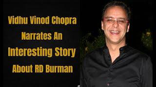 Vidhu Vinod Chopra On Music Director RD Burman