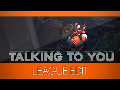 Talking to you - LoL edit by DatJellyFish