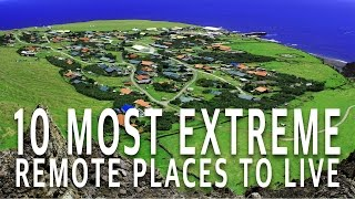 10 Most Extreme & Remote Places People Live