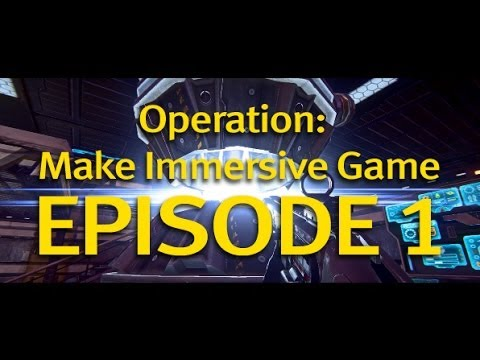 Operation: Make Immersive Game - Episode 1