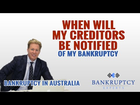 Bankruptcy Experts Australia - When will my creditors be notified about my Bankruptcy?