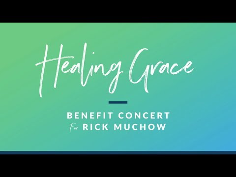Healing Grace Benefit Concert for Rick Muchow