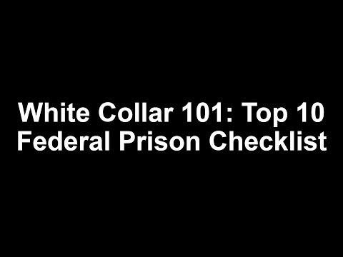 Top 10 Federal Prison Camp Checklist: White Collar 101