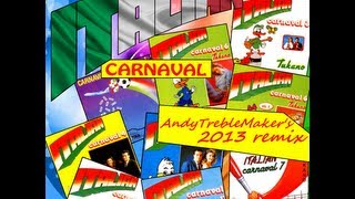 Italian Carnaval 2013 Remix Track.1 (Remastered & Remixed by AndyTrebleMaker)