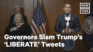 Governors Slam Trump for Egging on Protesters with 'LIBERATE' Tweets amid COVID-19 | NowThis