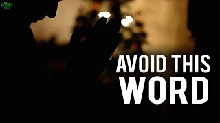 AVOID THIS ONE WORD IN YOUR DUA