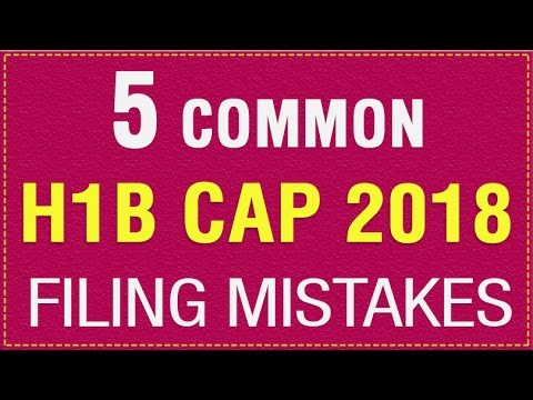 Common H-1B Cap 2018 Filing Mistakes: How To Avoid Them?