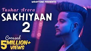 Sakhiyaan 2  Tushar Arora  New Punjabi Songs 2019  Wraptone