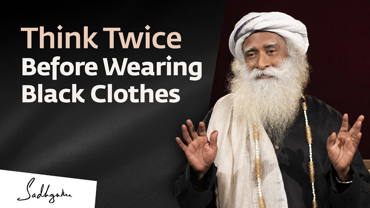 Think Twice Before Wearing Black Clothes - Sadhguru