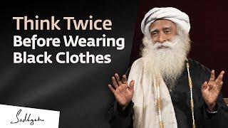Think Twice Before Wearing Black Clothes - Sadhguru