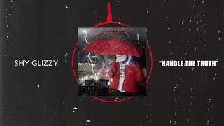 Shy Glizzy - Handle The Truth [Official Audio]