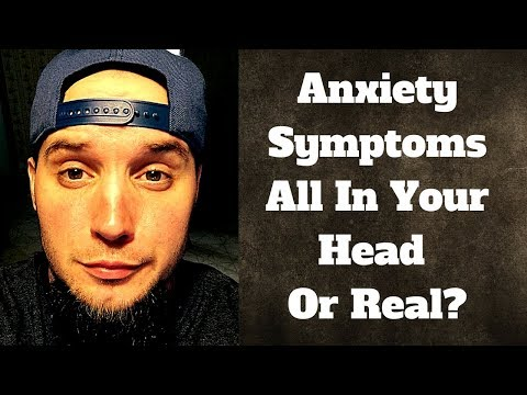 Are Anxiety Symptoms Real or Are You Imagining Symptoms?