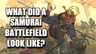 What did a Samurai Battlefield Look Like?