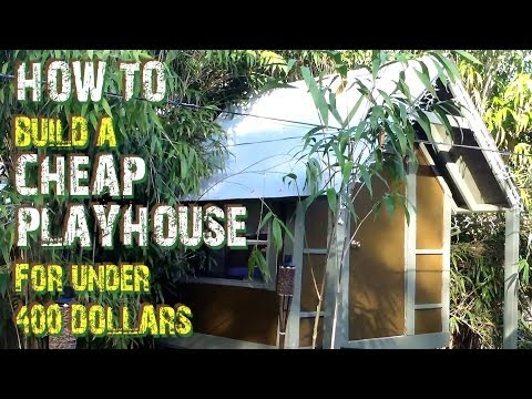How To Build A Cheap Playhouse For Less Than $400 Dollars