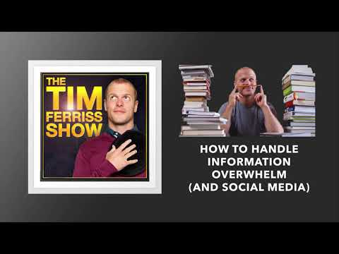 How to Handle Information Overwhelm And Social Media | The Tim Ferriss Show (Podcast)