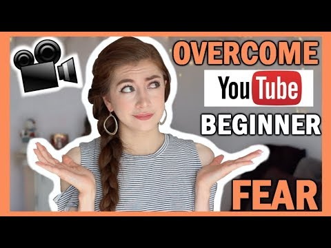 How To Get Over The Fear Of Starting A YouTube Channel In 2018 | YouTube 101
