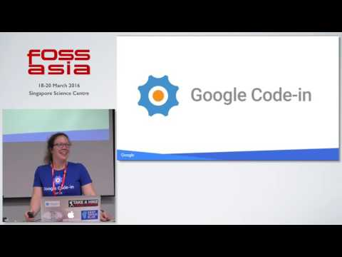 Google Summer of Code and Google Code-In - Stephanie Taylor - FOSSASIA Summit 2016