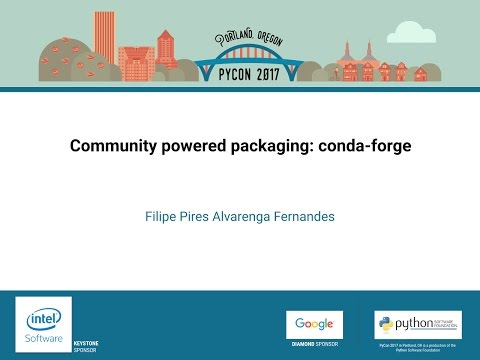Filipe Pires Alvarenga Fernandes   Community powered packaging conda forge   PyCon 2017