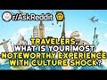 Travelers What Is Your Most Noteworthy Experience With Culture Shock Reddit Stories RAskReddit