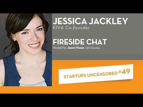Fireside Chat with KIVA Co-founder, Jessica Jackley - Startups Uncensored #49