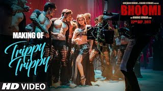 Making of Trippy Trippy Song | Bhoomi |  Sunny Leone