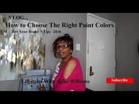 How to Choose the Right Paint Colors For Your Home 5 Tips Spring 20 18 Ajike Williams- (Vlog)