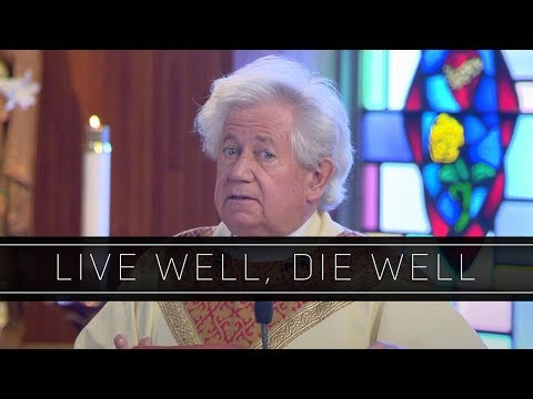 Live Well, Die Well | Homily: Father Thomas Kopp