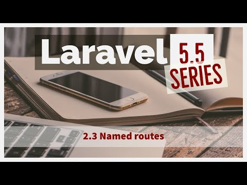 2.3 Laravel 5.5 from scratch - Laravel named routes | laravel using named routes | laravel 5.5