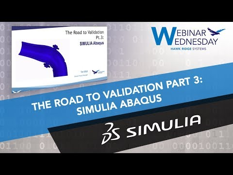 Webinar Wednesday: The Road to Validation, Part 3: SIMULIA Abaqus