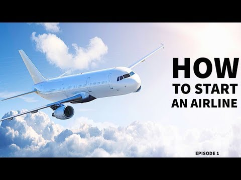 HOW TO START YOUR OWN AIRLINE   Episode 1