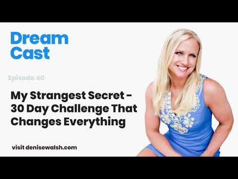 Episode 40 - My Strangest Secret - a 30 Day Challenge That Changes Everything