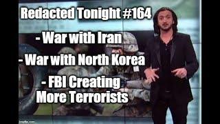 War with Iran, War with North Korea, FBI Creating Terrorists [164]