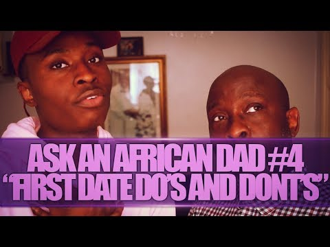 ASK AN AFRICAN DAD #4 | FIRST DATE DO'S AND DON'TS