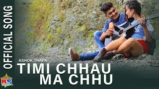 Timi Chhau Ma Chhu || By Ashok Thapa || Official Music Video || Ft. Sunyan/Pinsha