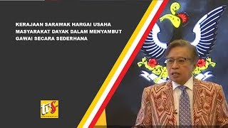 Kerajaan Sarawak Hargai Usaha Masyarakat Dayak Dalam Menyambut Gawai Secara Sederhana