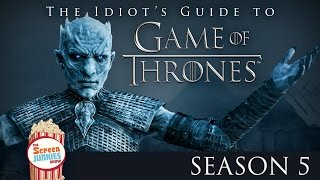 The Idiot's Guide To Game of Thrones (Season 5)
