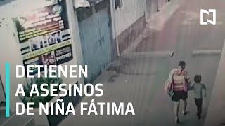 Detienen a feminicidas de niña Fátima - Las Noticias