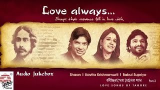 Love Always- Part 3 | Shaan , Babul Supriyo , Kavita Krishnamurti | Tagore Songs | Bengali