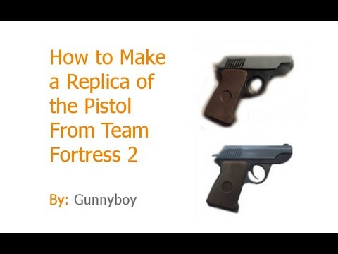 How to Make a Replica of the Pistol From Tf2
