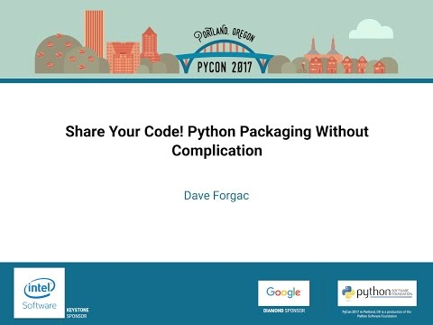 Dave Forgac   Share Your Code! Python Packaging Without Complication   PyCon 2017