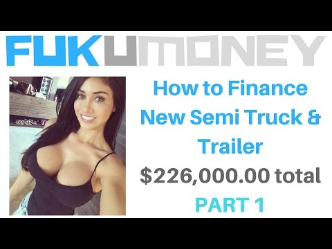 How to Finance New Semi Truck & Trailer $226,000.00 total PART 1