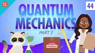 Quantum Mechanics - Part 2: Crash Course Physics #44