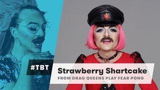 Strawberry Shartcake (Drag Queens Play Fear Pong)   #TBT   Cut