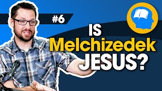 Melchizedek and Jesus: How to find Jesus in the Old Testament pt 6