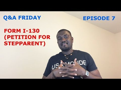 Q&A FRIDAY Ep 7  FORM I-130 (PETITION FOR STEPPARENT)