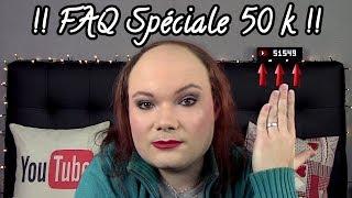 Faq SpÉciale 50 000 AbonnÉs !