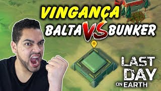 VINGANÇA Balta VS Bunker - Last Day On Earth