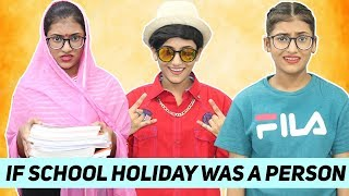 If School Holiday Was A Person | SAMREEN ALI