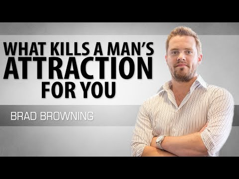 What Kills A Man's Attraction For You (NEVER Do This!)