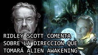 Ridley Scott dice que Alien Awakening se Alejara del Alien
